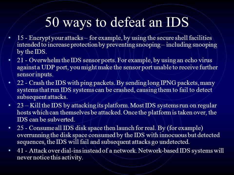 50 ways to defeat an IDS 15 - Encrypt your attacks – for example, by using the secure shell facilities intended to increase protection by preventing s