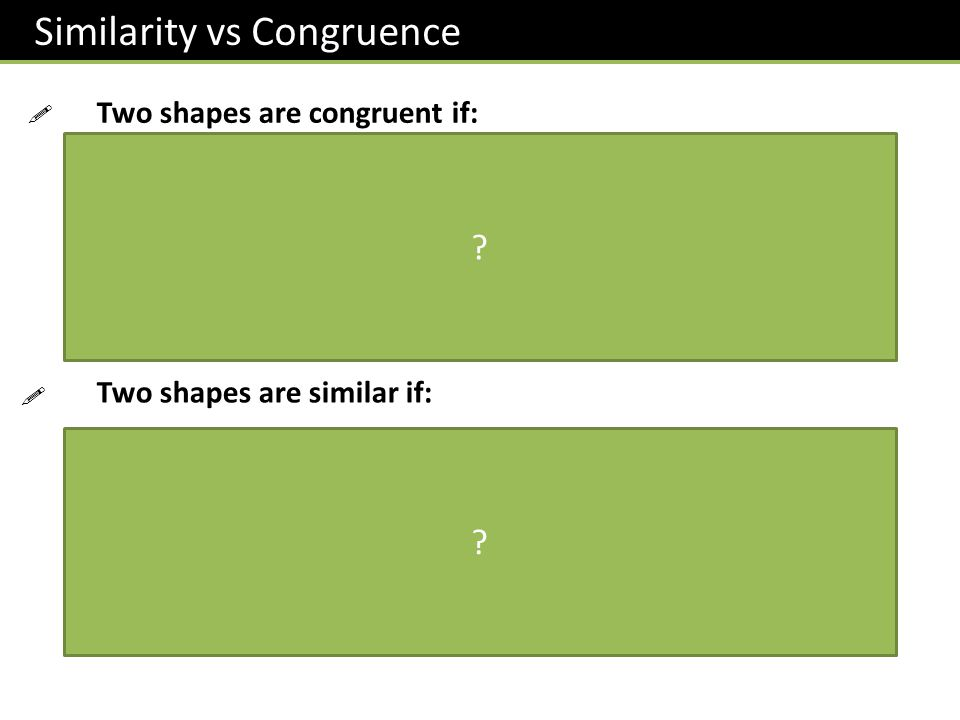 Similarity vs Congruence Two shapes are congruent if: They are the same shape and size (flipping is allowed) Two shapes are similar if: They are the s
