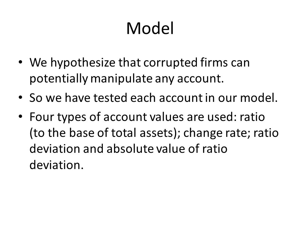 Model We hypothesize that corrupted firms can potentially manipulate any account. So we have tested each account in our model. Four types of account v