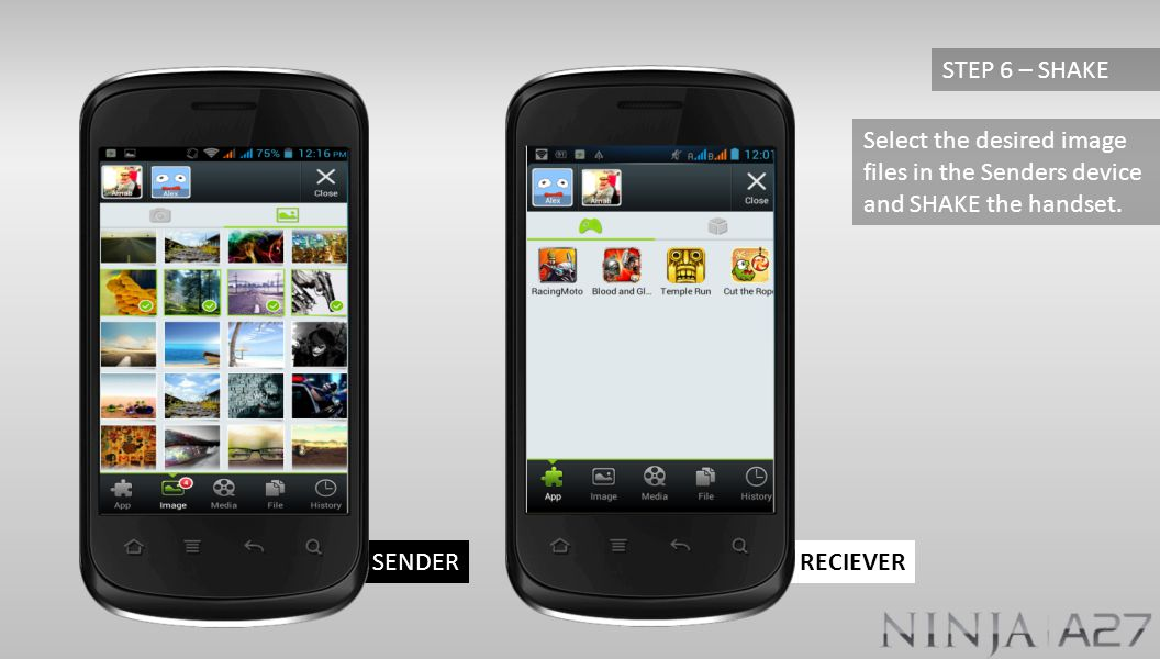 RECIEVERSENDER Select the desired image files in the Senders device and SHAKE the handset. STEP 6 – SHAKE