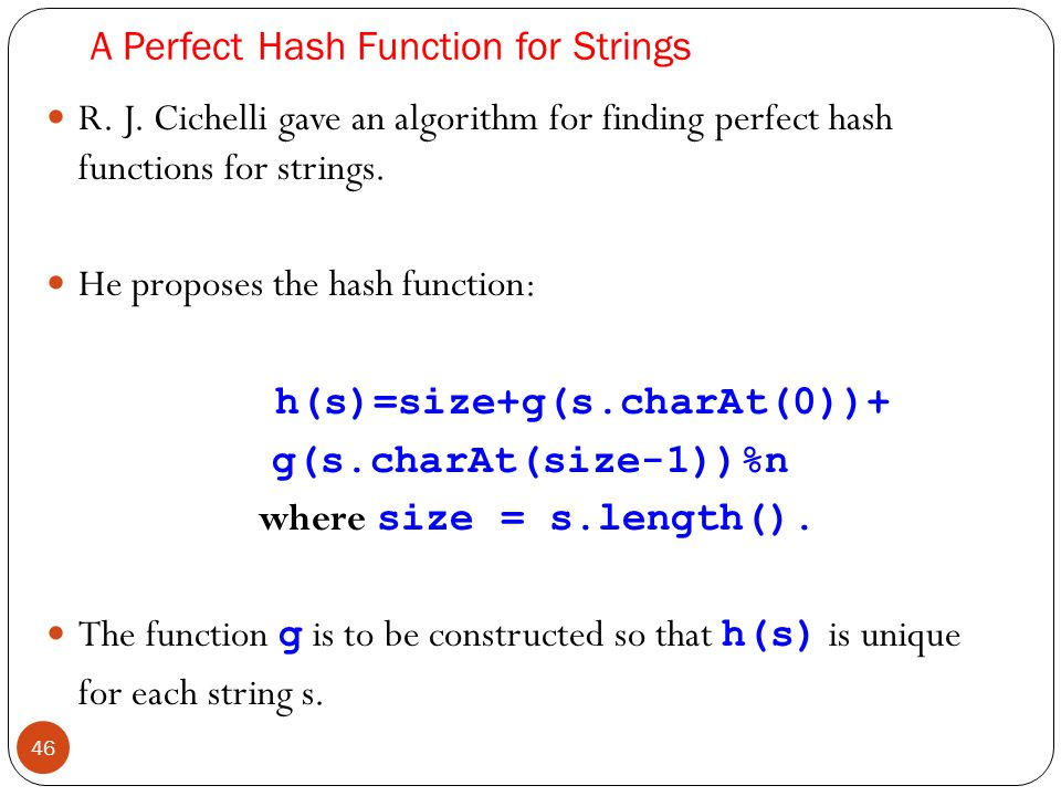 46 A Perfect Hash Function for Strings R.J.