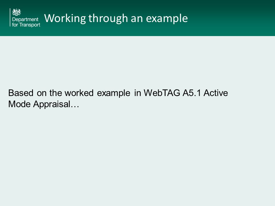 Working through an example Based on the worked example in WebTAG A5.1 Active Mode Appraisal…