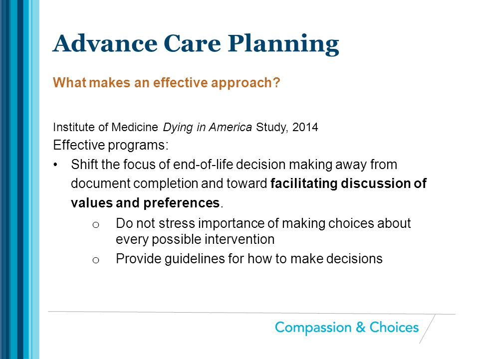 Institute of Medicine Dying in America Study, 2014 Effective programs: Shift the focus of end-of-life decision making away from document completion an
