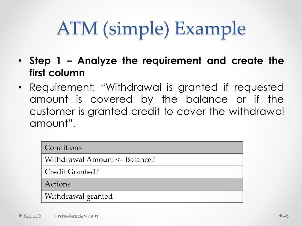 """ATM (simple) Example Step 1 – Analyze the requirement and create the first column Requirement: """"Withdrawal is granted if requested amount is covered b"""