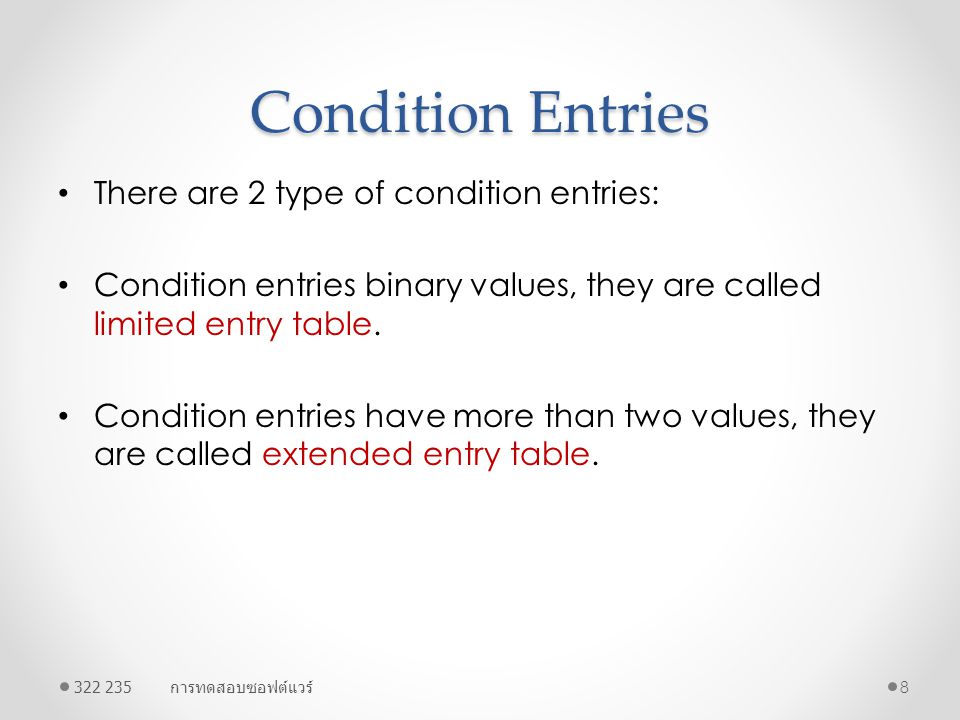 Condition Entries There are 2 type of condition entries: Condition entries binary values, they are called limited entry table. Condition entries have