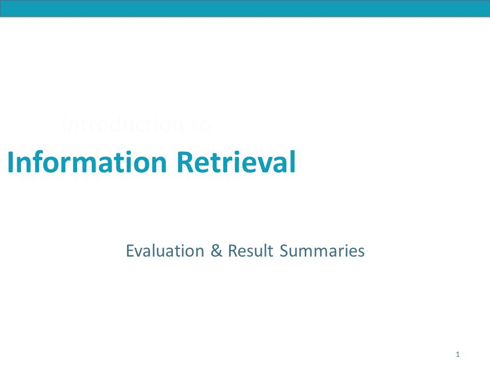 Introduction to Information Retrieval Introduction to Information Retrieval Evaluation & Result Summaries 1