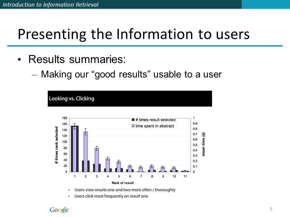 Introduction to Information Retrieval Presenting the Information to users Results summaries: – Making our good results usable to a user 3