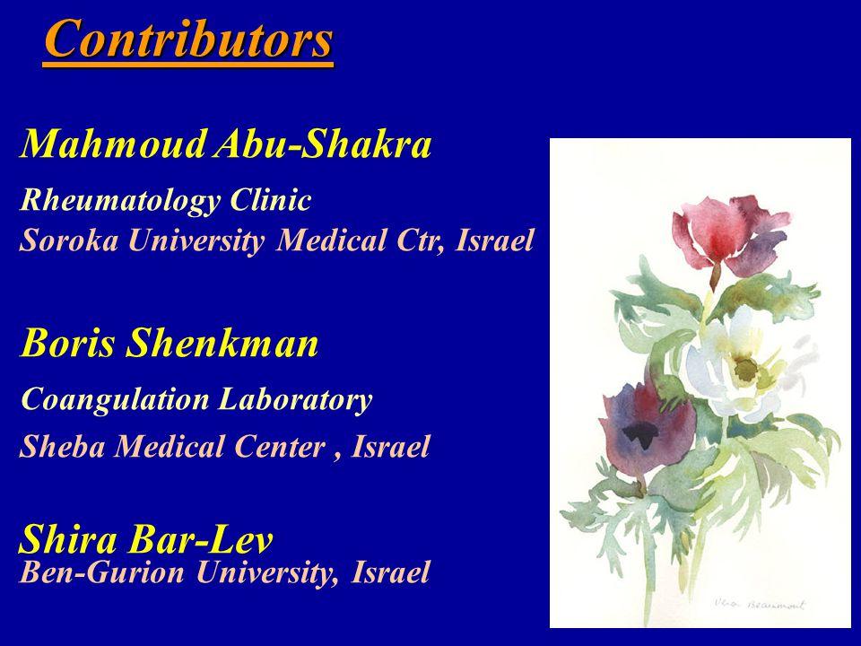 Mahmoud Abu-Shakra Rheumatology Clinic Soroka University Medical Ctr, Israel Boris Shenkman Coangulation Laboratory Sheba Medical Center, Israel Shira Bar-Lev Ben-Gurion University, Israel Contributors