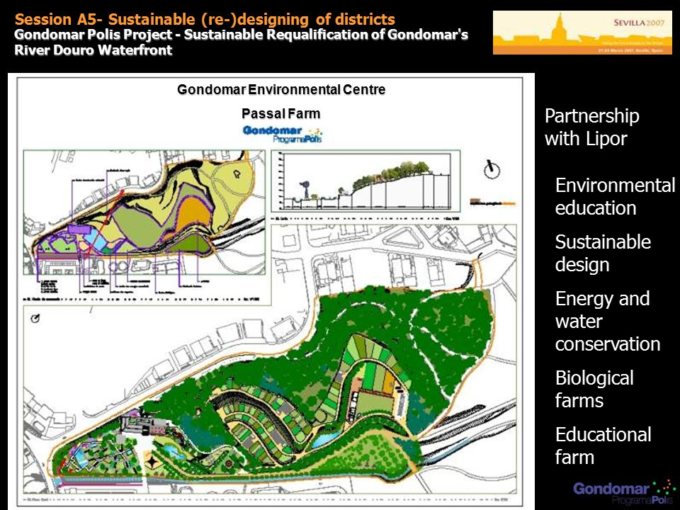 Gondomar Environmental Centre Passal Farm Session A5- Sustainable (re-)designing of districts Gondomar Polis Project - Sustainable Requalification of Gondomar s River Douro Waterfront Partnership with Lipor Environmental education Sustainable design Energy and water conservation Biological farms Educational farm