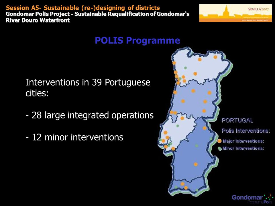 Gondomar Polis Project - Sustainable Requalification of Gondomar s River Douro Waterfront Session A5- Sustainable (re-)designing of districts Interventions in 39 Portuguese cities: - 28 large integrated operations - 12 minor interventions POLIS Programme
