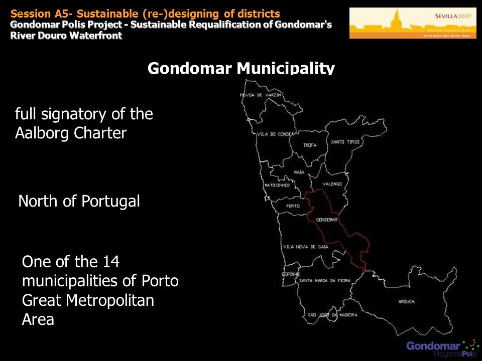 Gondomar Polis Project - Sustainable Requalification of Gondomar s River Douro Waterfront Session A5- Sustainable (re-)designing of districts Gondomar Municipality full signatory of the Aalborg Charter North of Portugal One of the 14 municipalities of Porto Great Metropolitan Area