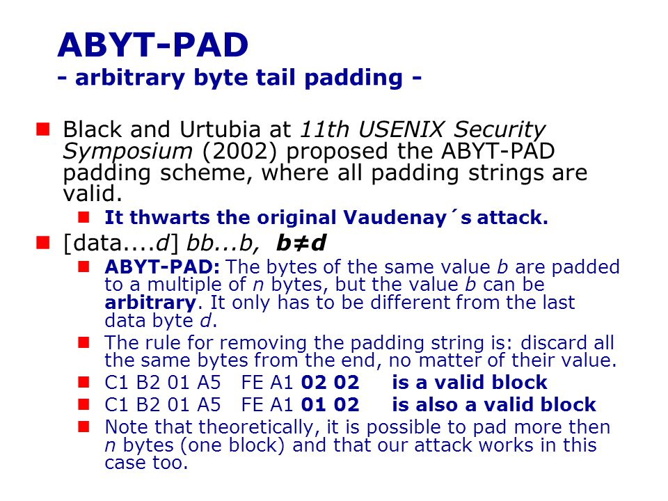 ABYT-PAD - arbitrary byte tail padding - Black and Urtubia at 11th USENIX Security Symposium (2002) proposed the ABYT-PAD padding scheme, where all pa