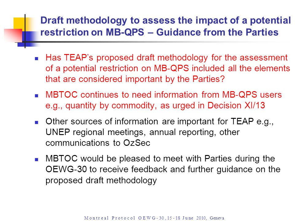M o n t r e a l P r o t o c o l O E W G - 30, 15 - 18 J u ne 2010, Geneva Draft methodology to assess the impact of a potential restriction on MB-QPS