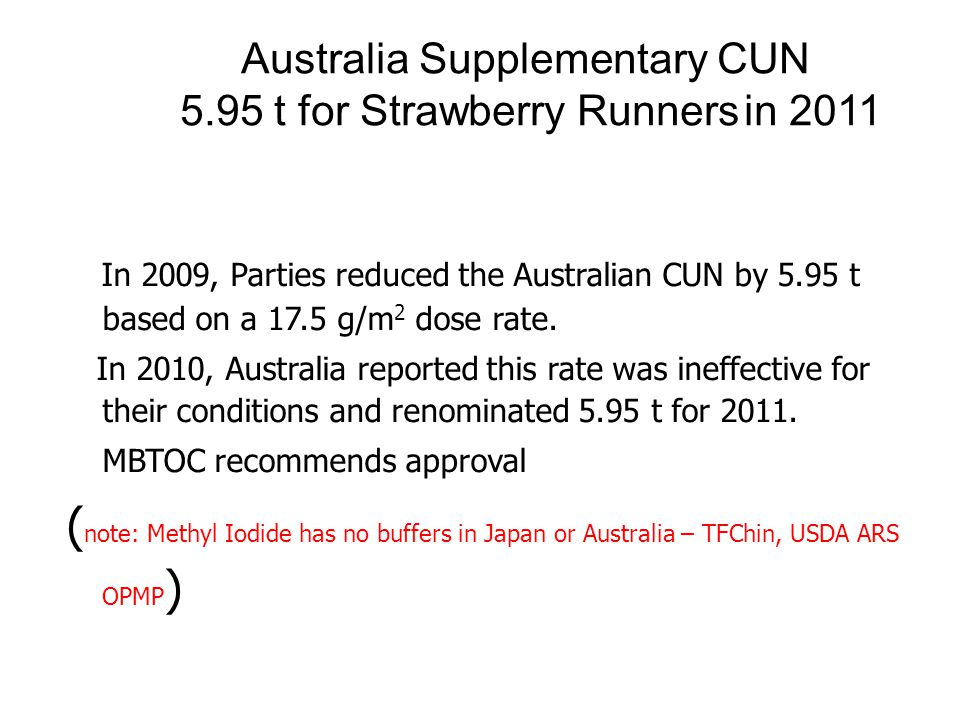 In 2009, Parties reduced the Australian CUN by 5.95 t based on a 17.5 g/m 2 dose rate. In 2010, Australia reported this rate was ineffective for their