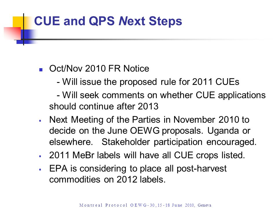 M o n t r e a l P r o t o c o l O E W G - 30, 15 - 18 J u ne 2010, Geneva Oct/Nov 2010 FR Notice - Will issue the proposed rule for 2011 CUEs - Will s