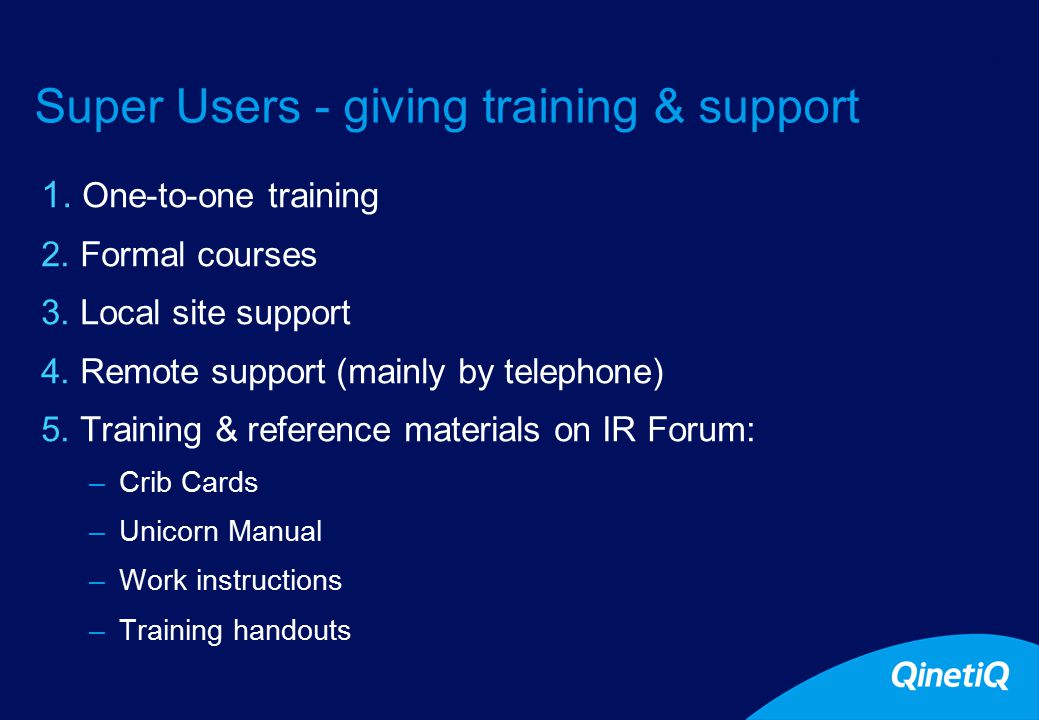 13 Super Users - giving training & support 1.One-to-one training 2.