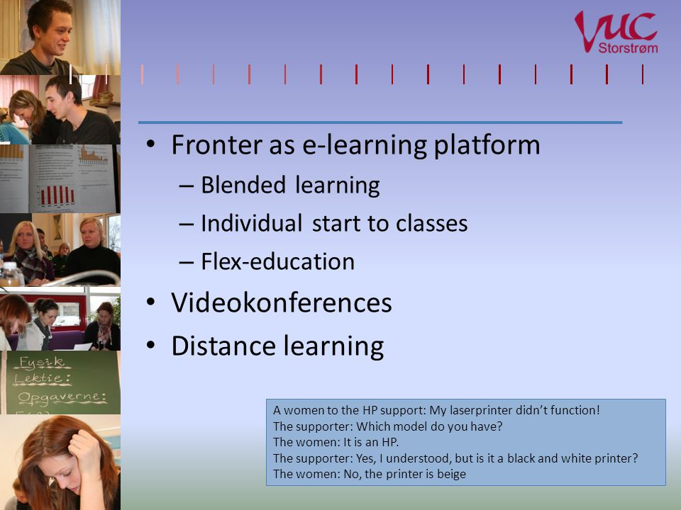 Fronter as e-learning platform – Blended learning – Individual start to classes – Flex-education Videokonferences Distance learning A women to the HP