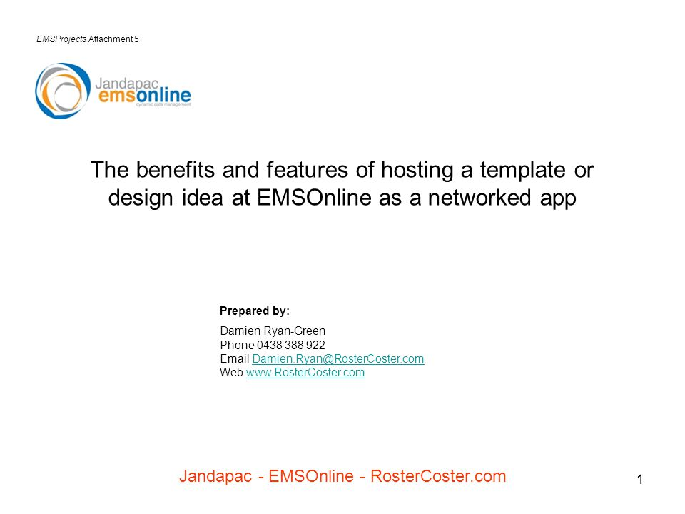 1 The benefits and features of hosting a template or design idea at EMSOnline as a networked app Prepared by: Damien Ryan-Green Phone 0438 388 922 Ema