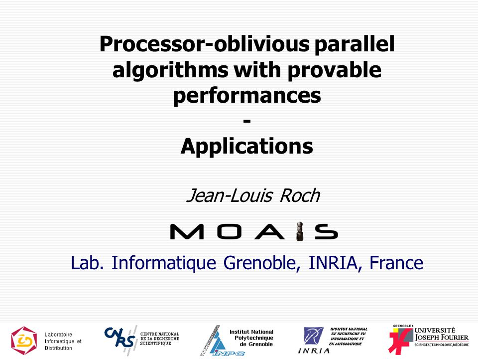 1 Processor-oblivious parallel algorithms with provable performances - Applications Jean-Louis Roch Lab.