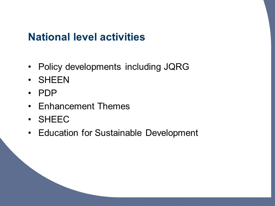 National level activities Policy developments including JQRG SHEEN PDP Enhancement Themes SHEEC Education for Sustainable Development