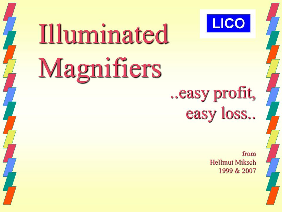 ..easy profit, easy loss.. from Hellmut Miksch 1999 & 2007 IlluminatedMagnifiers