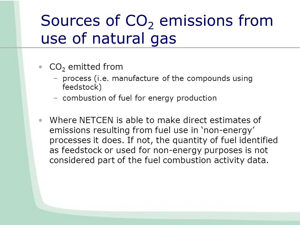 Sources of CO 2 emissions from use of natural gas CO 2 emitted from –process (i.e.