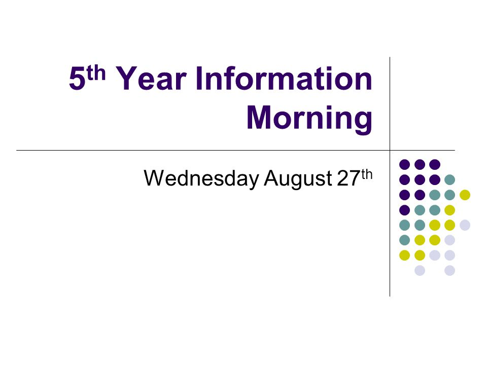 5 th Year Information Morning Wednesday August 27 th