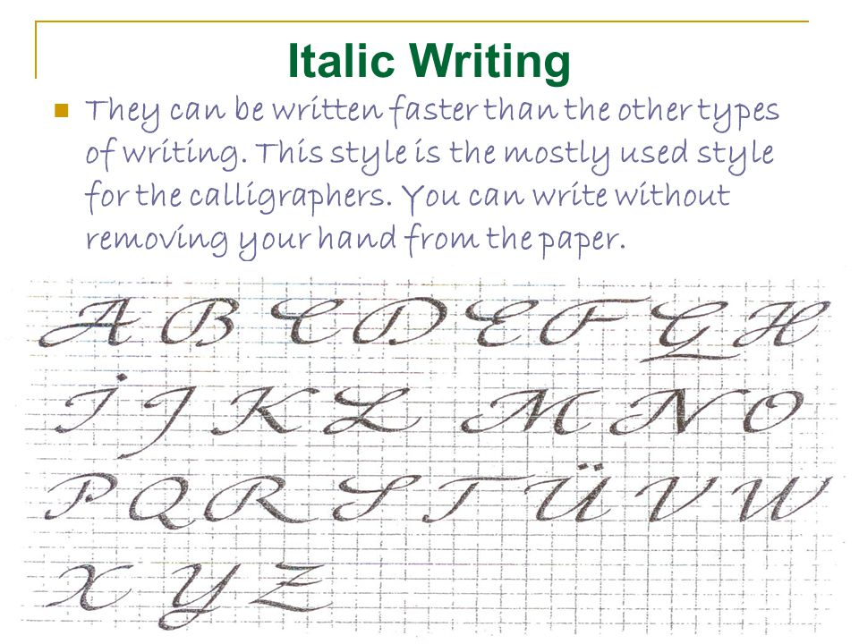 Italic Writing They can be written faster than the other types of writing.
