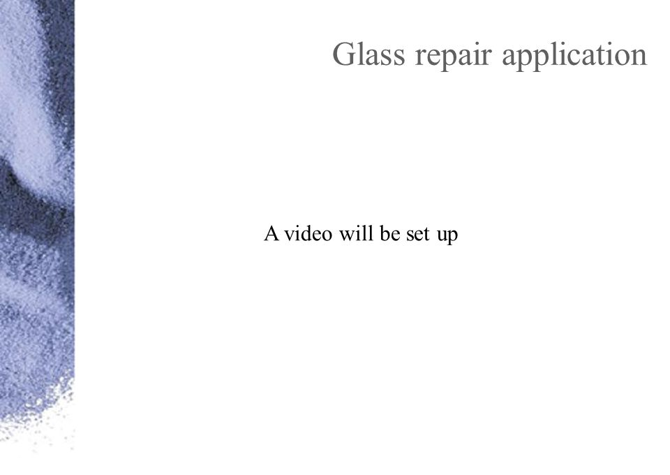 Glass repair application A video will be set up