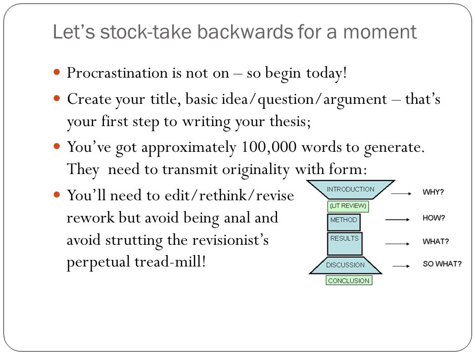 Let's stock-take backwards for a moment Procrastination is not on – so begin today.