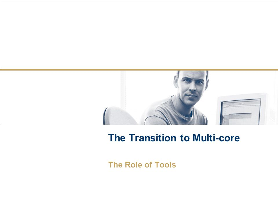 The Transition to Multi-core The Role of Tools