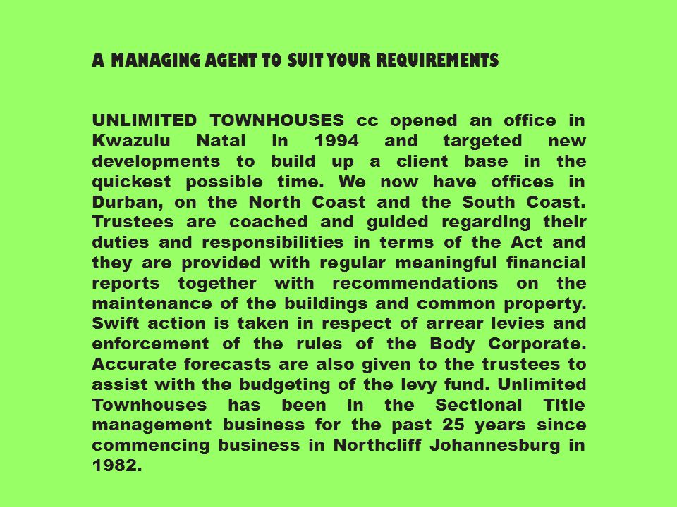 Unlimited Townhouses is a Management Agency which specializes only in sectional title and share block management and administration thereby avoiding a