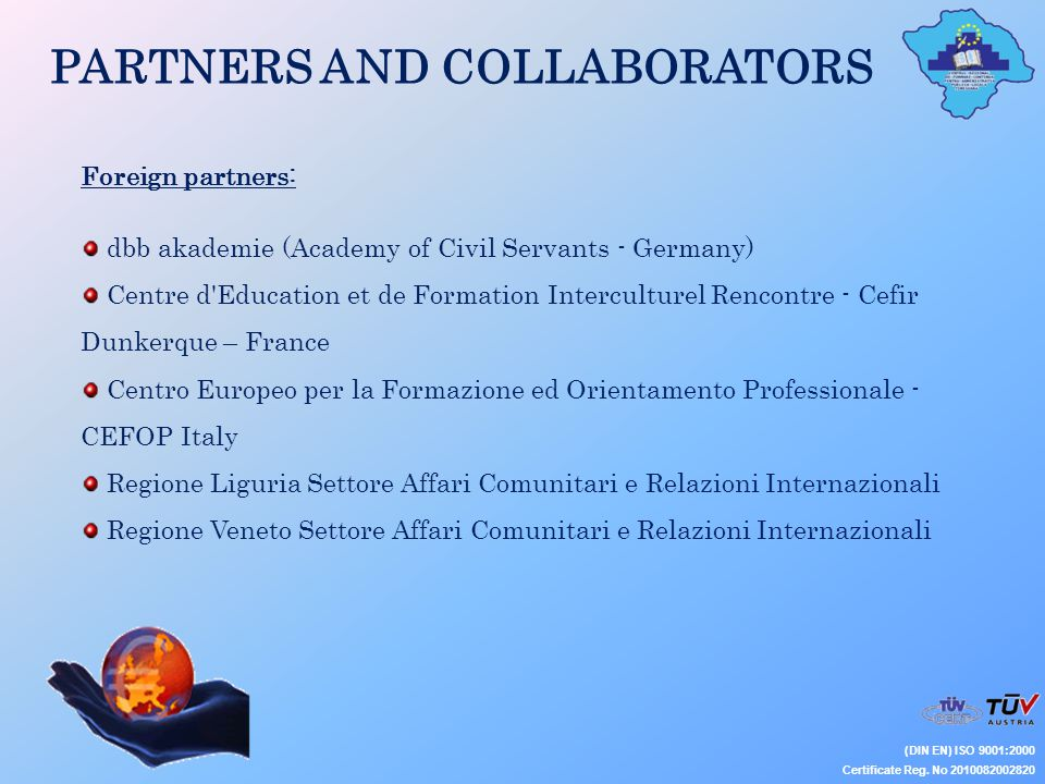 PARTNERS AND COLLABORATORS (DIN EN) ISO 9001:2000 Certificate Reg. No 2010082002820 Foreign partners: dbb akademie (Academy of Civil Servants - German