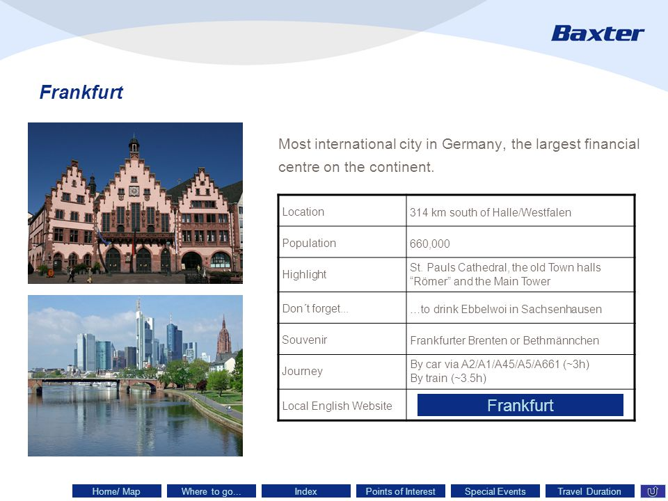 Frankfurt Most international city in Germany, the largest financial centre on the continent.
