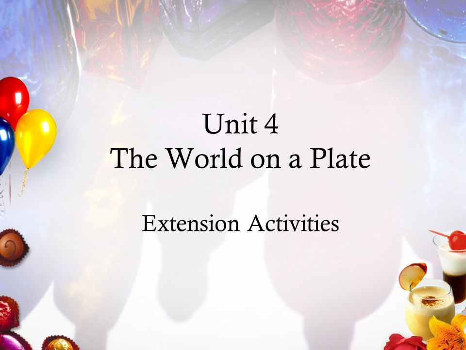 Unit 4 The World on a Plate Extension Activities
