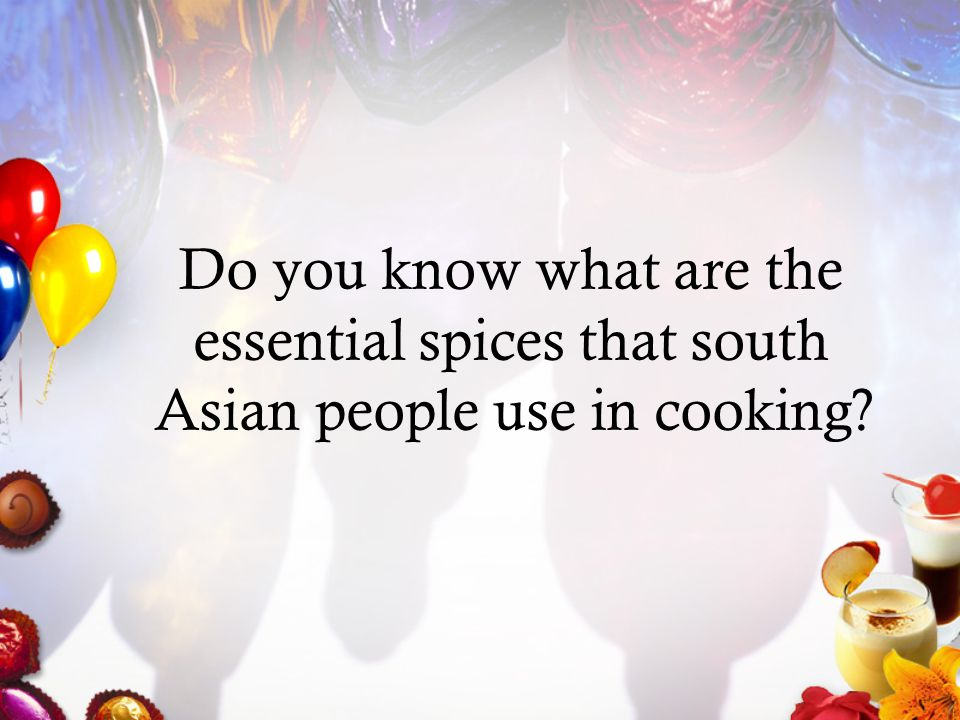 Do you know what are the essential spices that south Asian people use in cooking?