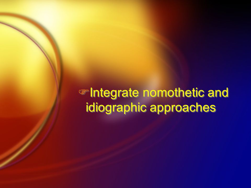  Integrate nomothetic and idiographic approaches