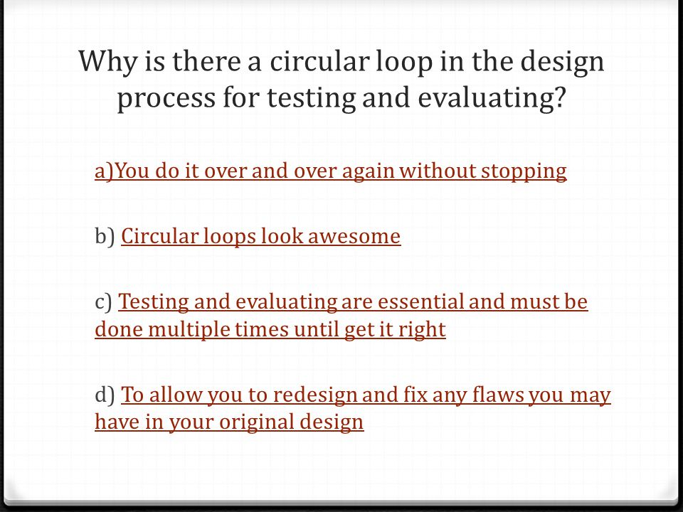 Why is there a circular loop in the design process for testing and evaluating.