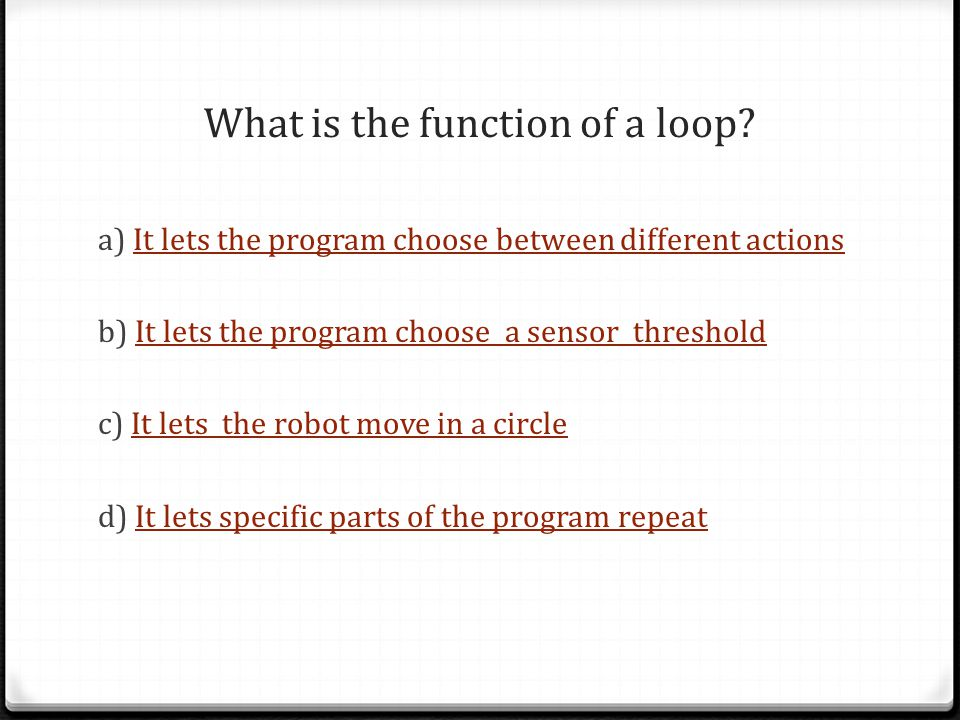 What is the function of a loop.