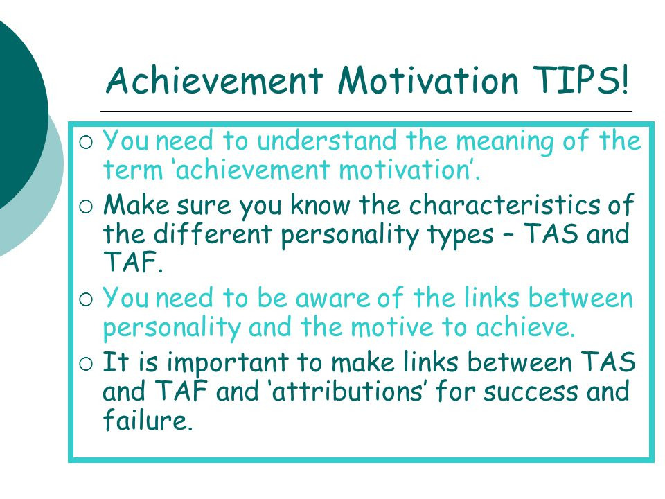 Achievement Motivation TIPS!  You need to understand the meaning of the term 'achievement motivation'.  Make sure you know the characteristics of th