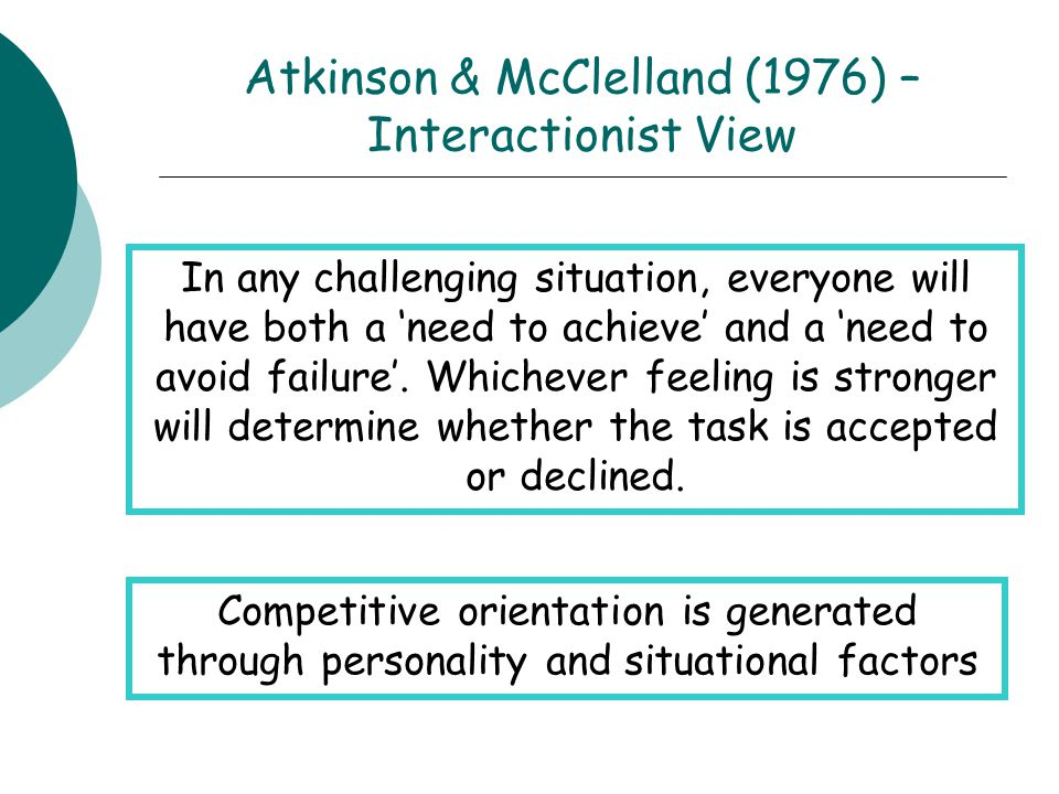 Atkinson & McClelland (1976) – Interactionist View Competitive orientation is generated through personality and situational factors In any challenging