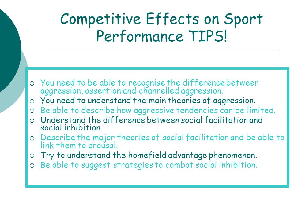 Competitive Effects on Sport Performance TIPS!  You need to be able to recognise the difference between aggression, assertion and channelled aggressi