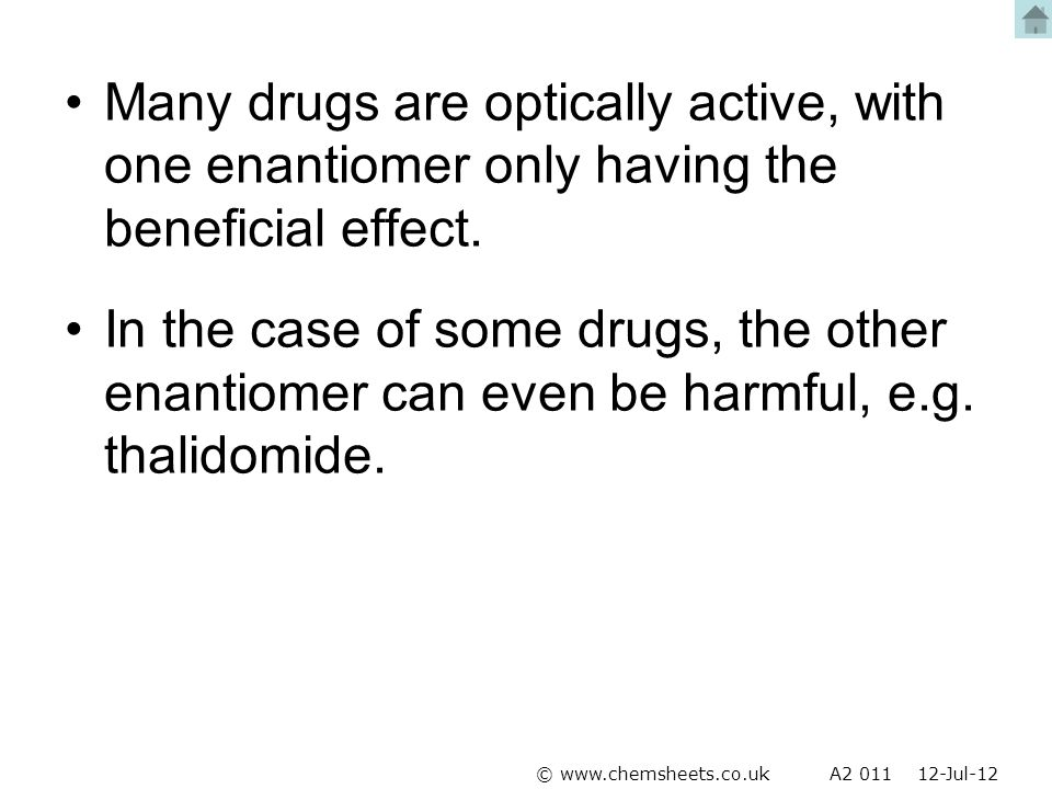 Many drugs are optically active, with one enantiomer only having the beneficial effect. In the case of some drugs, the other enantiomer can even be ha