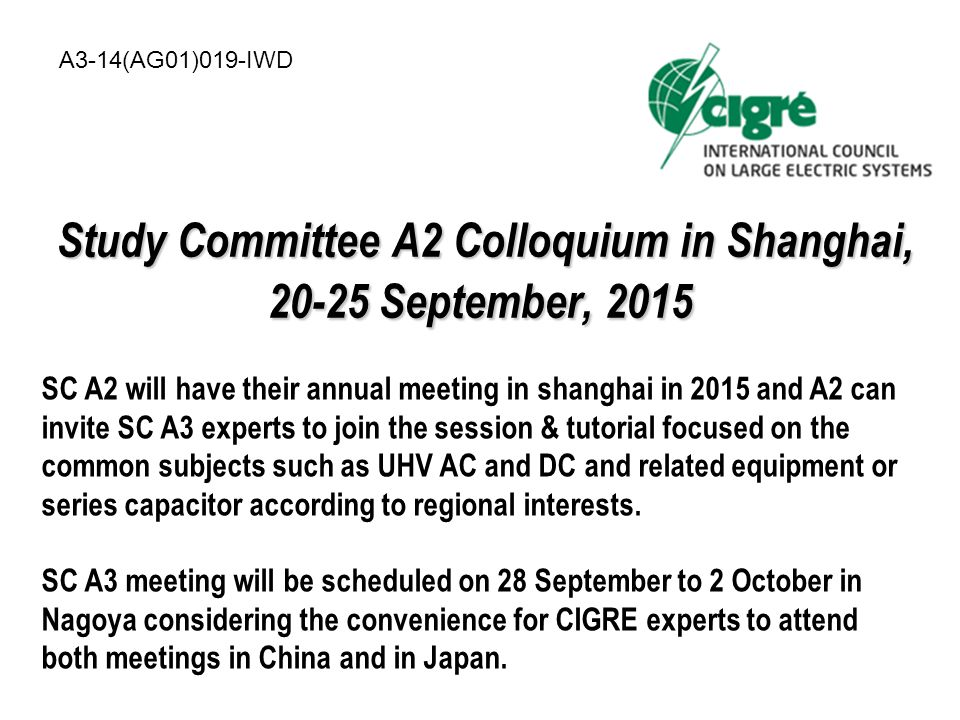 Preliminary Program Preliminary Program Welcome Colloquium with conference, workshops (tutorial), poster session and exhibition Cigré Study Committee A2 Annual Meeting WG meetings such as WG A3.33 Technical Visits UHV AC Substation/ UHV DC Converter Station in Shanghai