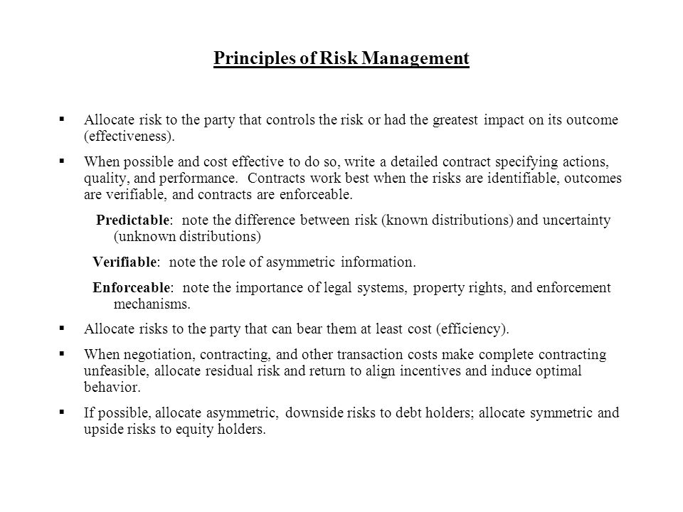Principles of Risk Management  Allocate risk to the party that controls the risk or had the greatest impact on its outcome (effectiveness).