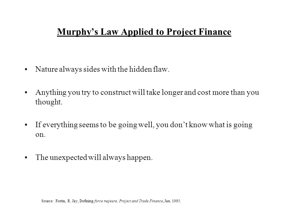 Murphy's Law Applied to Project Finance Nature always sides with the hidden flaw.