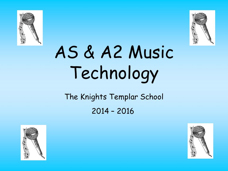 AS & A2 Music Technology The Knights Templar School 2014 – 2016
