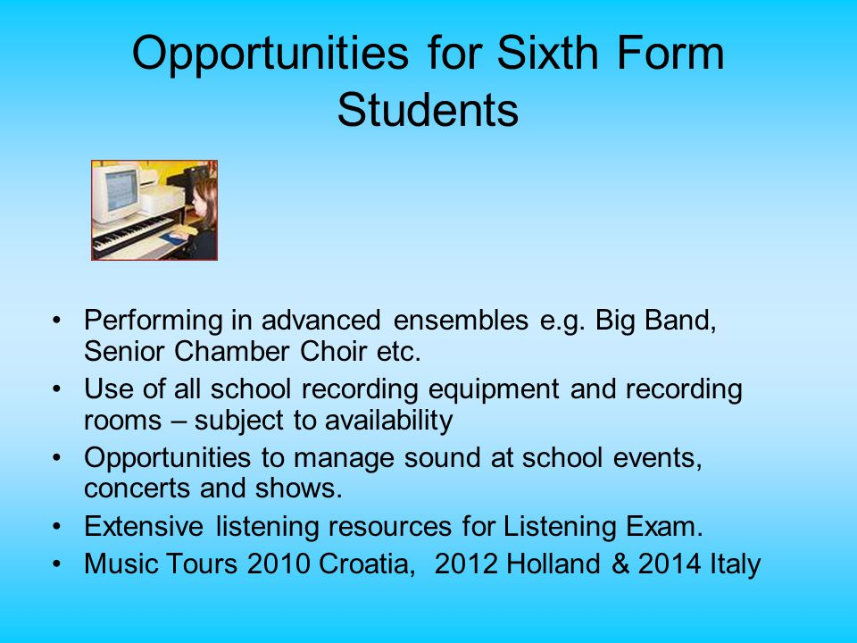 Opportunities for Sixth Form Students Performing in advanced ensembles e.g.