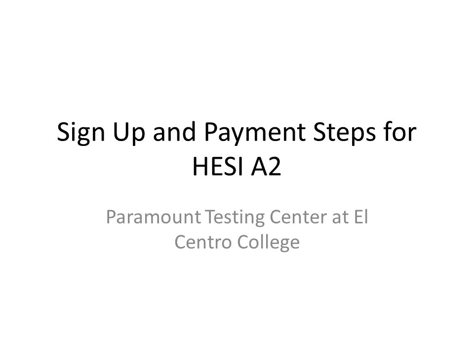 Sign Up and Payment Steps for HESI A2 Paramount Testing Center at El Centro College