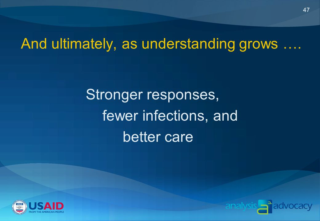 47 And ultimately, as understanding grows …. Stronger responses, fewer infections, and better care